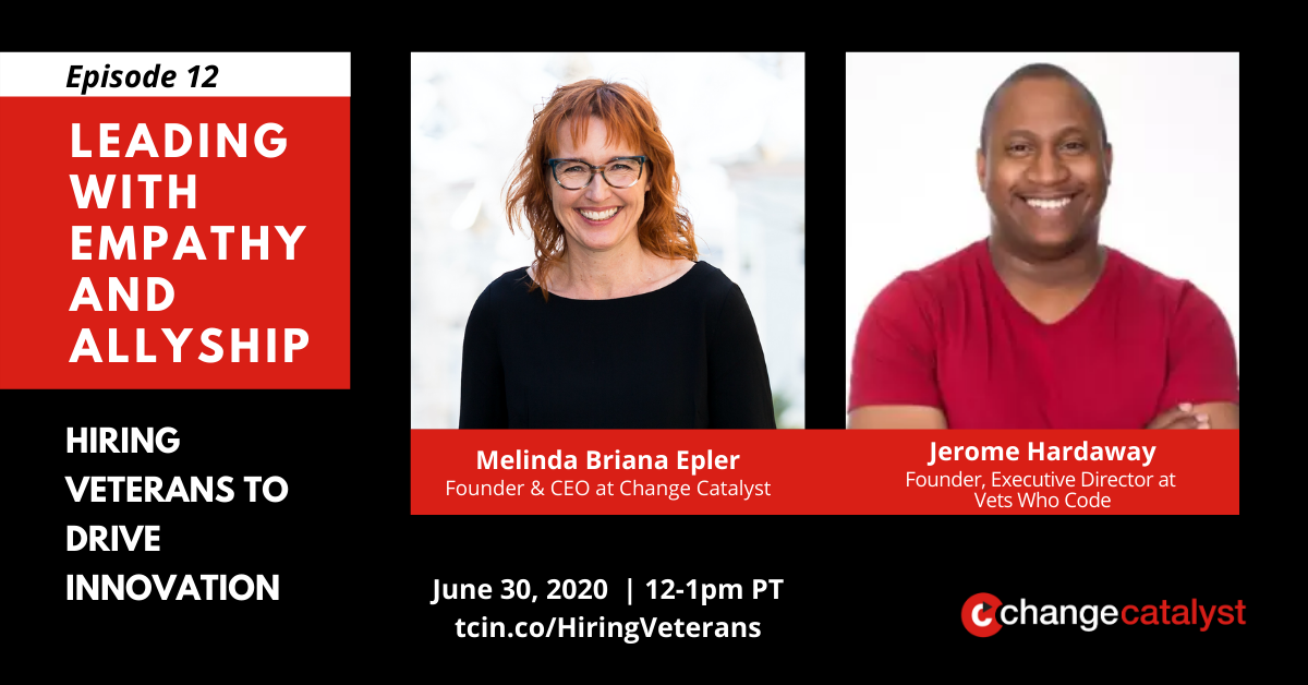 """Episode 12: Leading with Empathy & Allyship - Hiring Veterans to Drive Innovation"" Photos with text below: Melinda Briana Epler (White woman, glasses, red hair) & Jerome Hardaway (Black man, red shirt), Change Catalyst Logo"