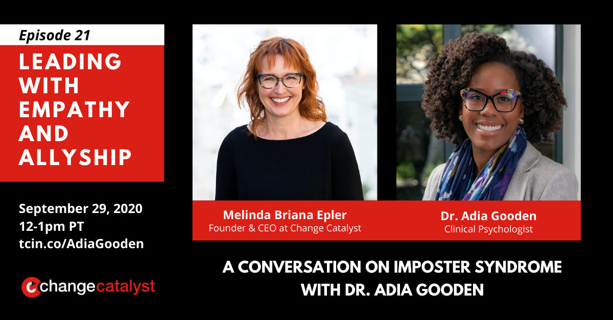 """Episode 21: Leading with Empathy & Allyship: A Conversation with Dr. Adia Gooden"" Photos with text below: Melinda Briana Epler (White woman, glasses, red hair) & Dr. Adia Gooden (Black woman, glasses, blue scarf, grey blazer), Change Catalyst Logo"