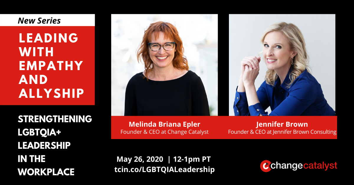 """New Series: Leading with Empathy & Allyship - Strengthening LGBTQIA+ Leadership in the Workplace"" Photos with text below: Melinda Briana Epler (white woman, glasses, red hair) & Jennifer Brown (white woman, blue blouse, blonde hair), Change Catalyst Logo"